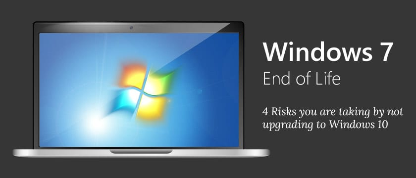 Windows 7 End of Life - 4 Risks you are taking by not upgrading to Windows 10